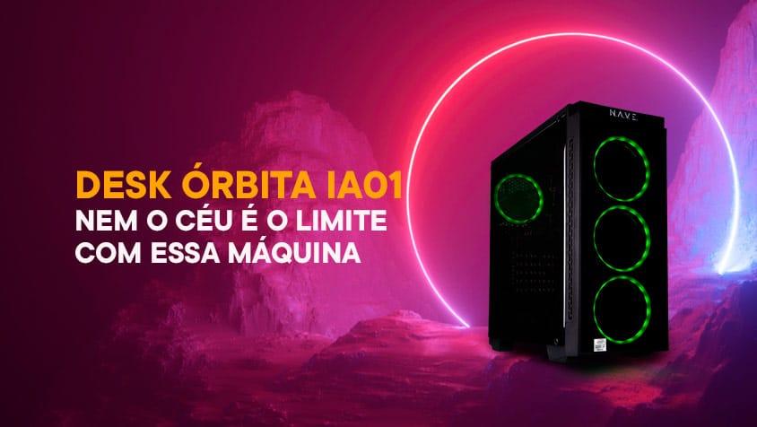 Desk Órbita IA01 – Nem o céu é o limite com essa máquina