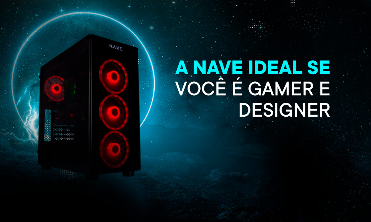 A NAVE ideal se você é gamer e designer